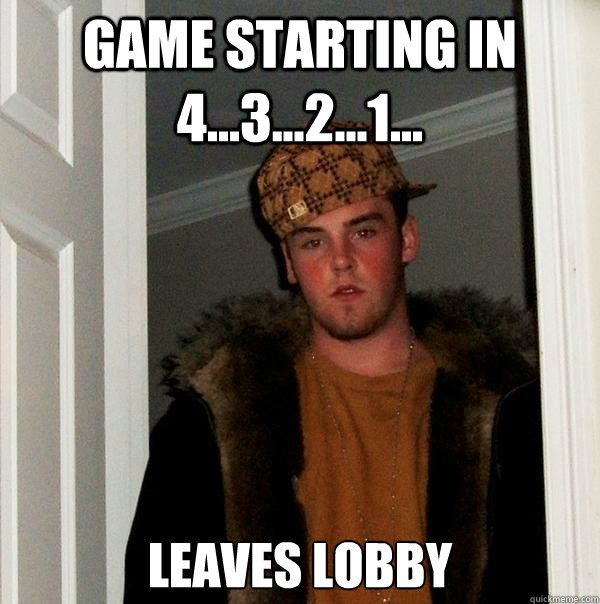 game starting in 4321 leaves lobby - Scumbag Steve