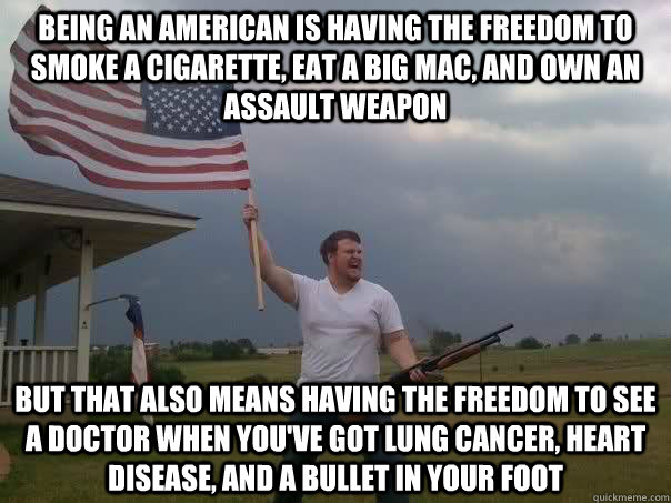 being an american is having the freedom to smoke a cigarette - Overly Patriotic American