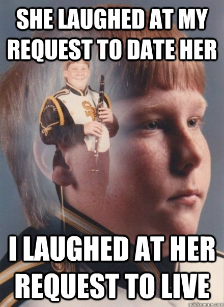 she laughed at my request to date her i laughed at her reque - PTSD Clarinet Boy