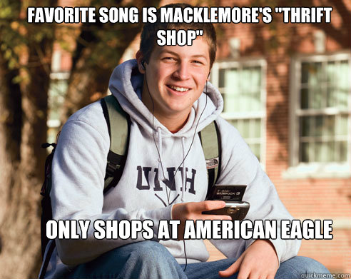 favorite song is macklemores thrift shop only shops at am - College Freshman
