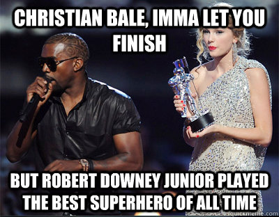 christian bale imma let you finish but robert downey junior - Imma let you finish