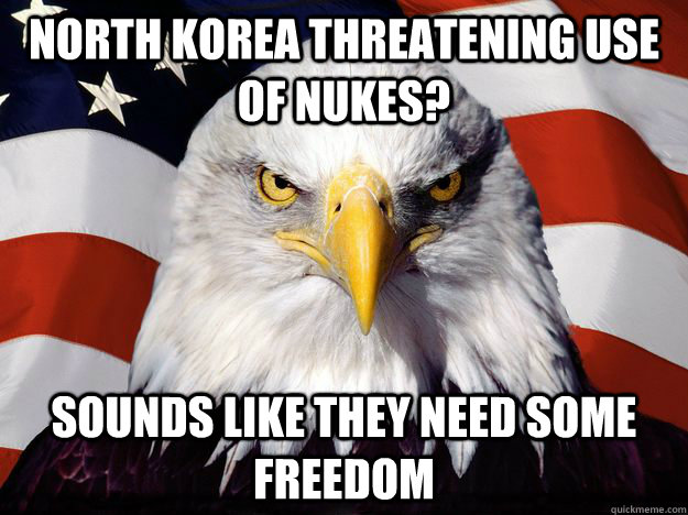north korea threatening use of nukes sounds like they need  - One-up America