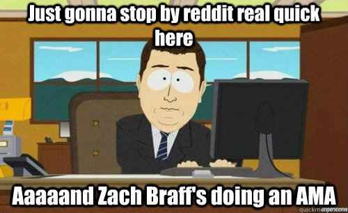 just gonna stop by reddit real quick here aaaaand zach braff - aaaand its gone