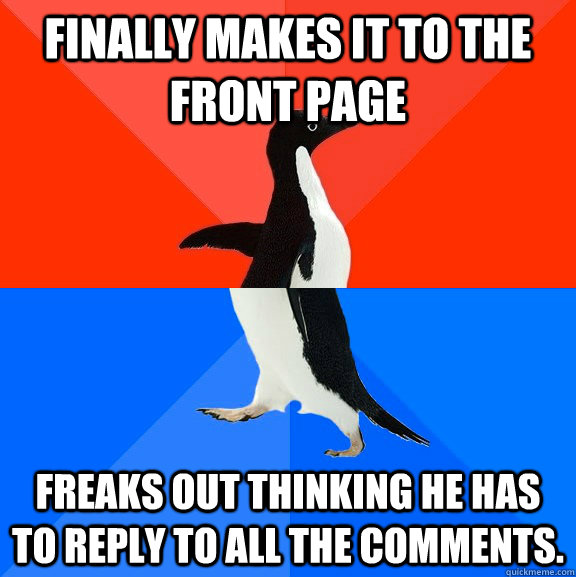 finally makes it to the front page freaks out thinking he ha - Socially Awesome Awkward Penguin