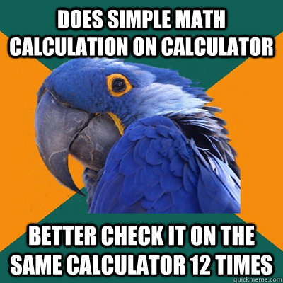 does simple math calculation on calculator better check it o - Paranoid Parrot