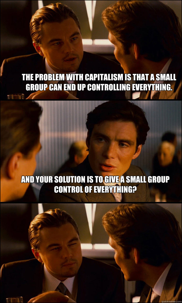 the problem with capitalism is that a small group can end up - Inception
