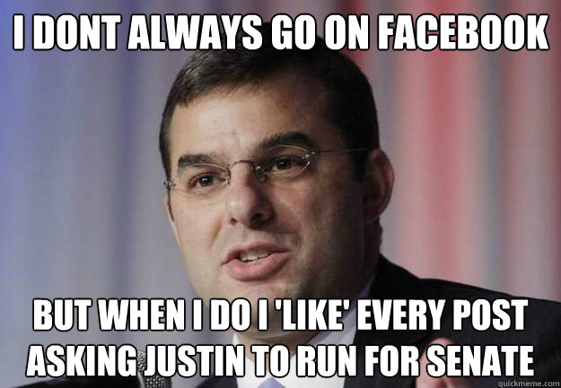 i dont always go on facebook but when i do i like every po - Amash for Senate