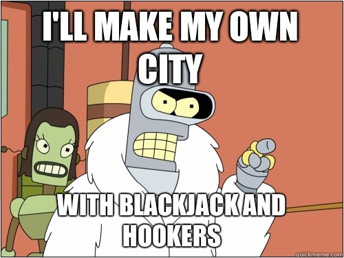 Ill make my own city with reddit and jacking off - Blackjack Bender