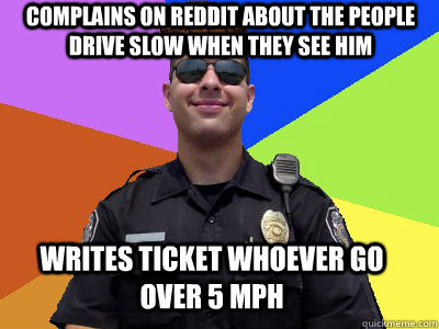 complains on reddit about the people drive slow when they se - Scumbag Police Officer