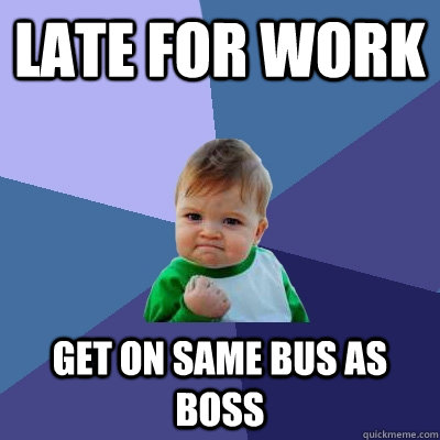 late for work get on same bus as boss - Success Kid