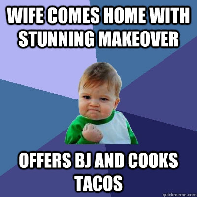 wife comes home with stunning makeover offers bj and cooks t - Success Kid