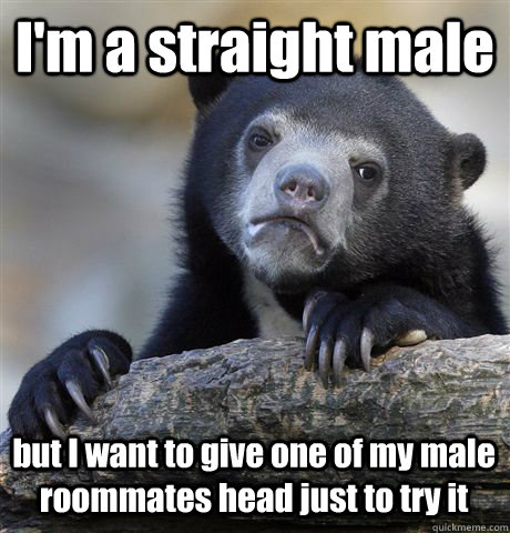 im a straight male but i want to give one of my male roomm - Confession Bear
