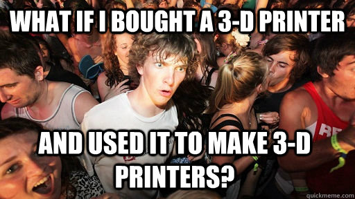 what if i bought a 3d printer and used it to make 3d print - Sudden Clarity Clarence