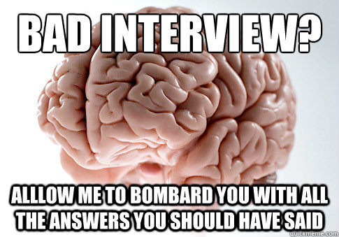 bad interview alllow me to bombard you with all the answer - ScumbagBrain