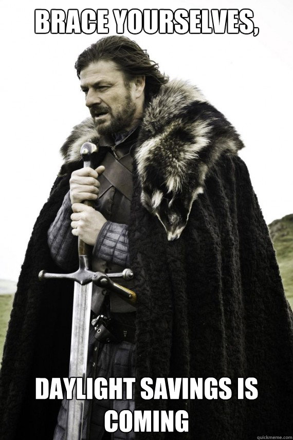 brace yourselves daylight savings is coming - Brace yourself