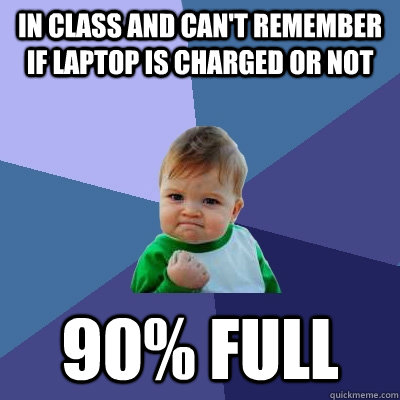 in class and cant remember if laptop is charged or not 90  - Success Kid