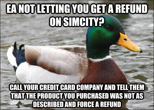ea not letting you get a refund on simcity call your credit - Actual Advice Mallard