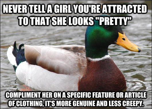 never tell a girl youre attracted to that she looks pretty - Actual Advice Mallard