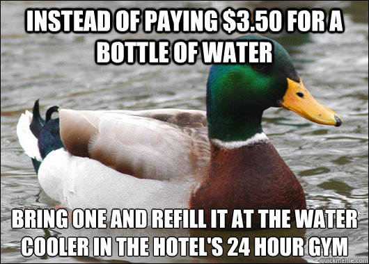 instead of paying 350 for a bottle of water bring one and  - Actual Advice Mallard