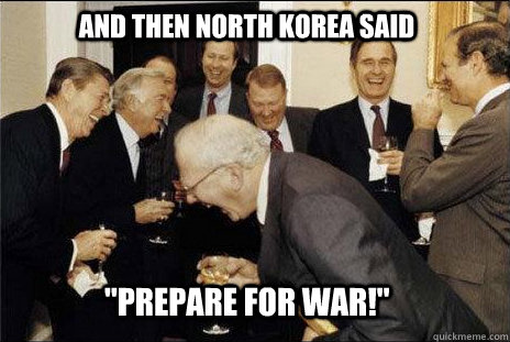 and then north korea said prepare for war - laughing politicians