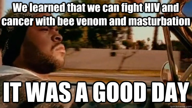 we learned that we can fight hiv and cancer with bee venom a - It was a good day