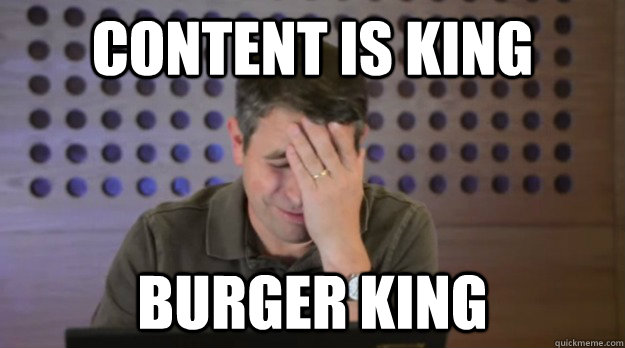 content is king burger king - Facepalm Matt Cutts