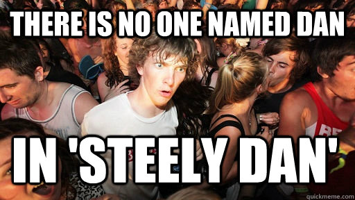 there is no one named dan in steely dan - Sudden Clarity Clarence