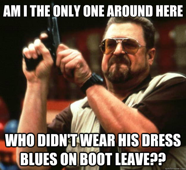 am i the only one around here who didnt wear his dress blue - Big Lebowski