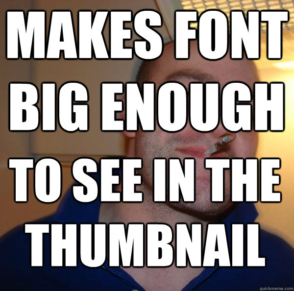 makes font big enough to see in the thumbnail - Good Guy Greg
