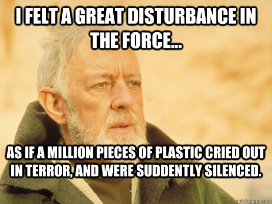 i felt a great disturbance in the force as if a million p - Obi Wan
