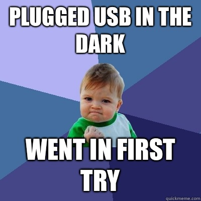 Plugged USB in the dark Went in first try - Success Kid