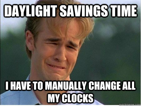 daylight savings time i have to manually change all my clock - 1990s Problems