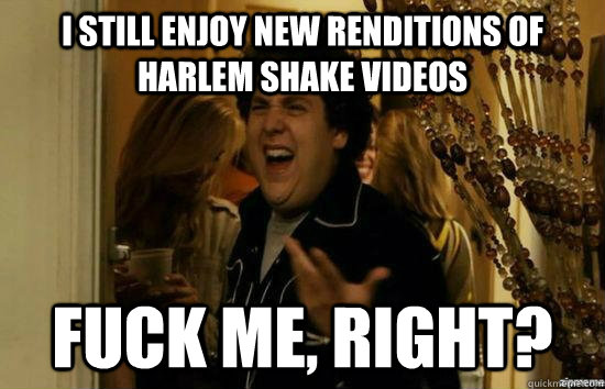 i still enjoy new renditions of harlem shake videos fuck me - fuckmeright