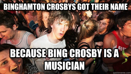 binghamton crosbys got their name because bing crosby is a  - Sudden Clarity Clarence