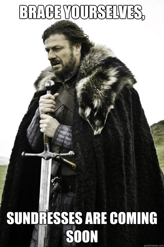 brace yourselves sundresses are coming soon - Brace yourself