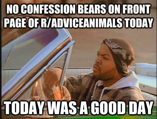 no confession bears on front page of radviceanimals today t - today was a good day