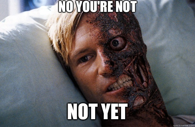 No youre not Not yet - Scumbag Twoface