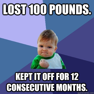 lost 100 pounds kept it off for 12 consecutive months - Success Kid