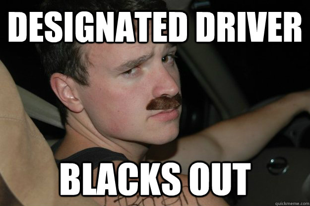 designated driver blacks out - Blackout Boy