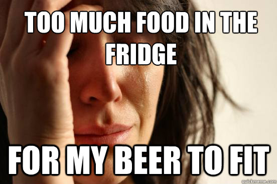 too much food in the fridge for my beer to fit - First World Problems