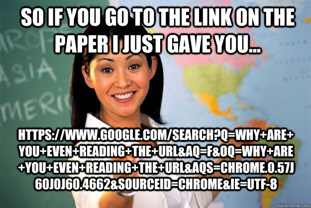 so if you go to the link on the paper i just gave you htt - Unhelpful High School Teacher