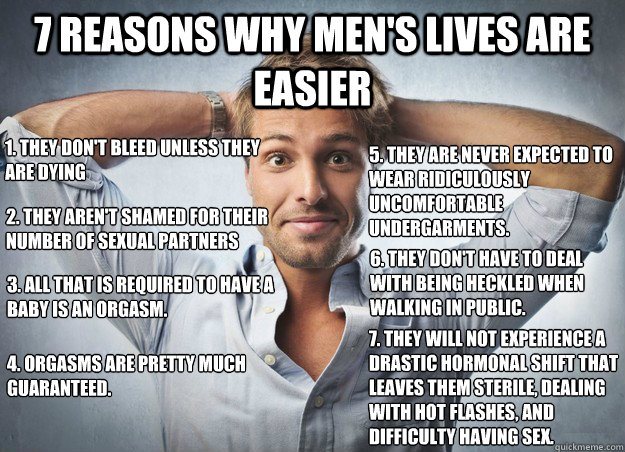 7 reasons why mens lives are easier 1 they dont bleed unl - 7 Reasons Why Mens Lives Are Easier