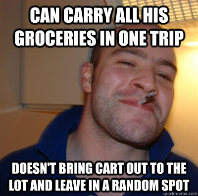 can carry all his groceries in one trip doesnt bring cart o - GoodGuyGreg