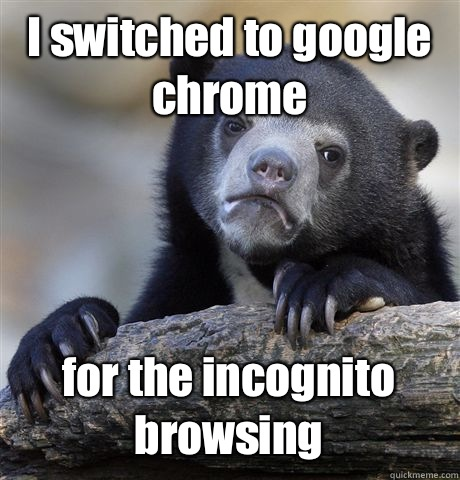 I switched to google chrome for the incognito browsing - Confession Bear