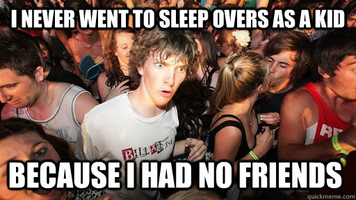 i never went to sleep overs as a kid because i had no friend - Sudden Clarity Clarence
