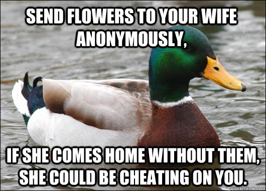 send flowers to your wife anonymously if she comes home wit - Actual Advice Mallard