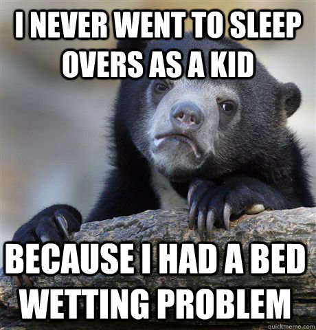 i never went to sleep overs as a kid because i had a bed wet - Confession Bear