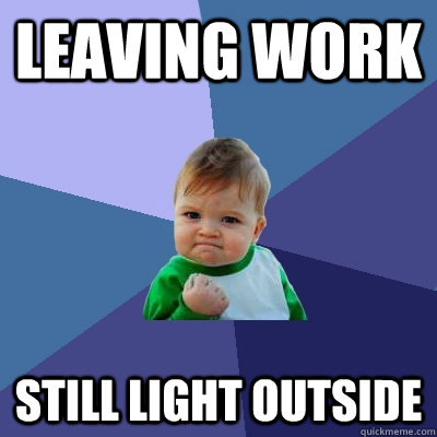 leaving work still light outside - Success Kid