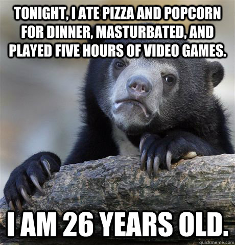tonight i ate pizza and popcorn for dinner masturbated an - confessionbear
