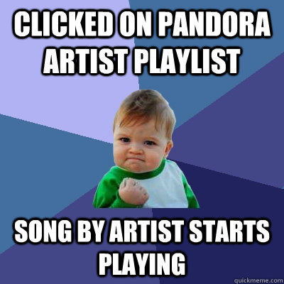 clicked on pandora artist playlist song by artist starts pla - Success Kid